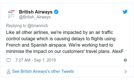 Twitter post by @British_Airways: Like all other airlines, we're impacted by an atmosphere trade control outage that is causing delays to flights regulating French and Spanish airspace. We're operative tough to minimise a impact on a customers' transport plans. AlexF
